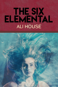 The Six Elemental, cover, Ali House