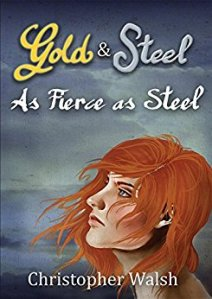 gold and steel, as fierce as steel, christopher walsh